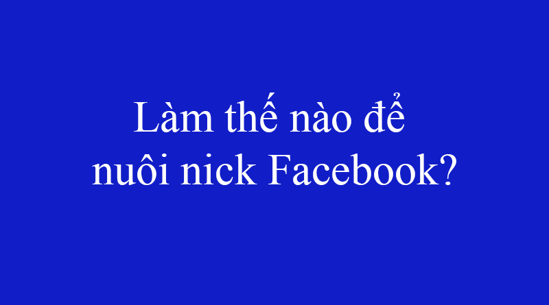 nuôi nick facebook