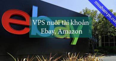 Cung cấp VPS nuôi tài khoản Ebay, Amazon