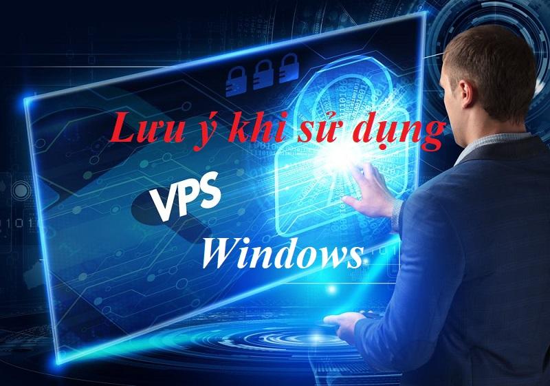 Lưu ý khi sử dụng VPS Windows