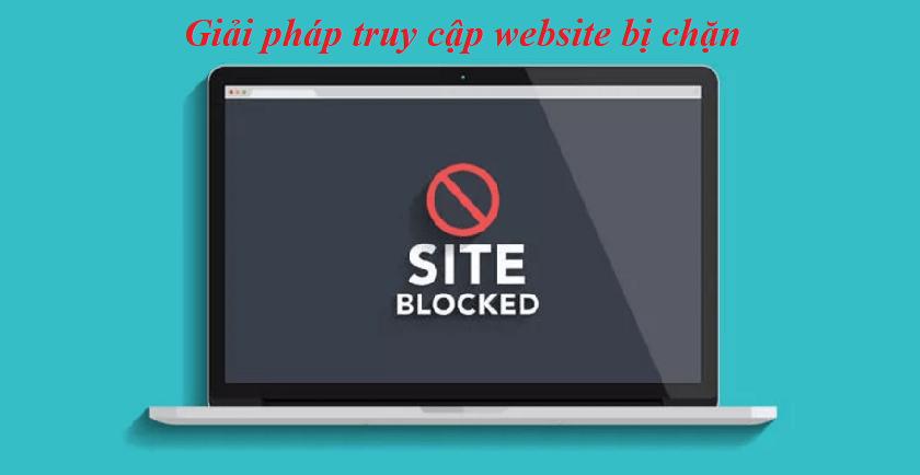 giải pháp truy cập website bị chặn