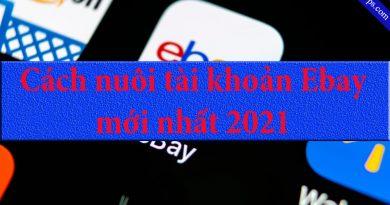 Cách nuôi tài khoản Ebay mới nhất 2021