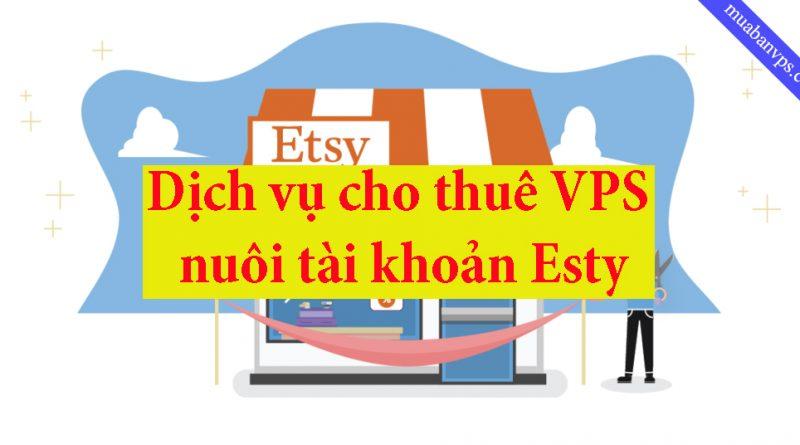 VPS nuôi tài khoản Esty