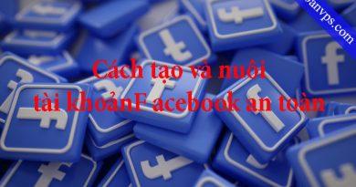 Cách tạo và nuôi tài khoản Facebook an toàn